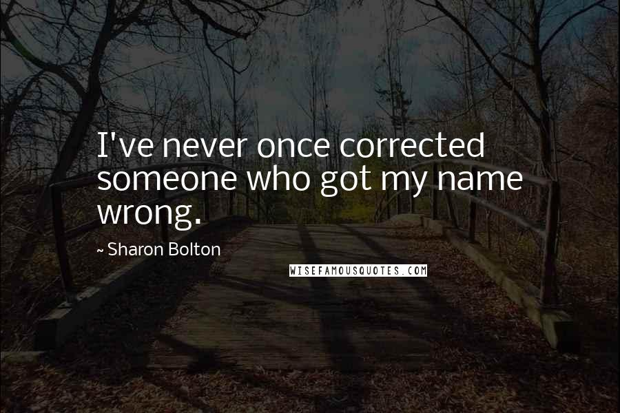 Sharon Bolton quotes: I've never once corrected someone who got my name wrong.