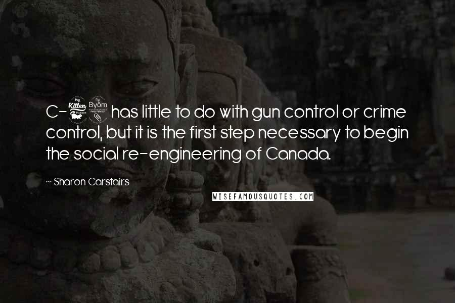 Sharon Carstairs quotes: C-68 has little to do with gun control or crime control, but it is the first step necessary to begin the social re-engineering of Canada.