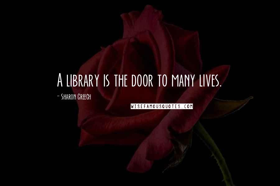 Sharon Creech quotes: A library is the door to many lives.