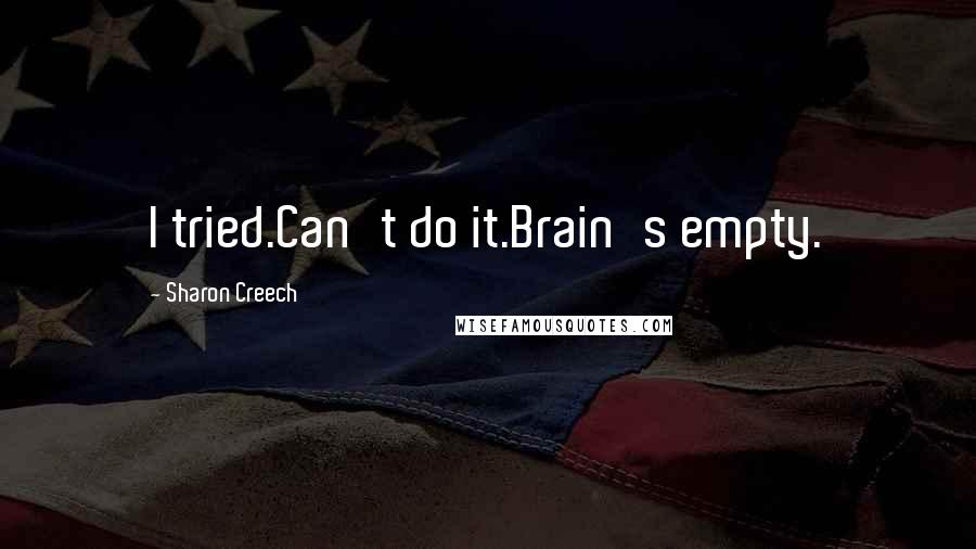 Sharon Creech quotes: I tried.Can't do it.Brain's empty.