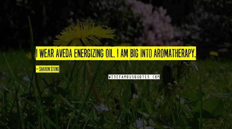 Sharon Stone quotes: I wear Aveda Energizing oil. I am big into aromatherapy.