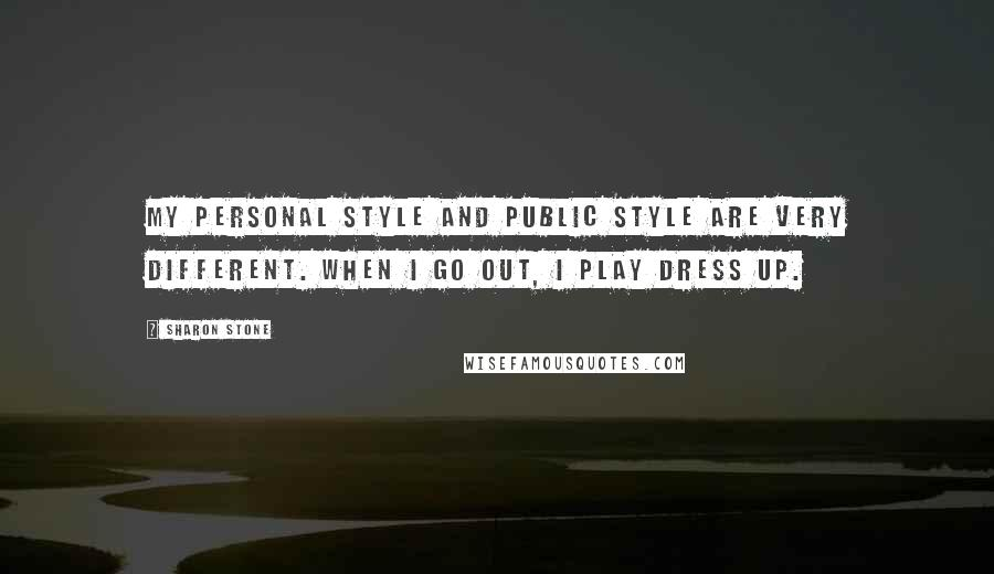 Sharon Stone quotes: My personal style and public style are very different. When I go out, I play dress up.