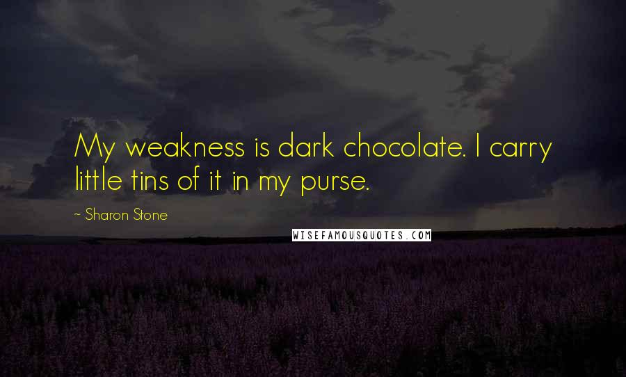 Sharon Stone quotes: My weakness is dark chocolate. I carry little tins of it in my purse.