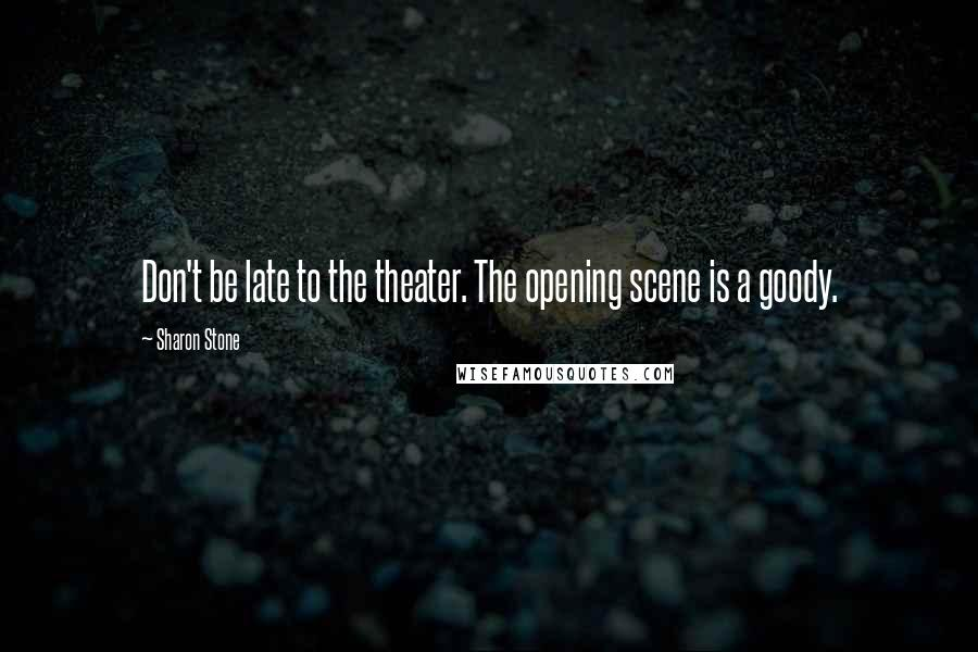 Sharon Stone quotes: Don't be late to the theater. The opening scene is a goody.