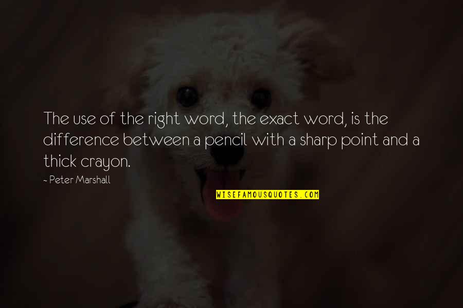 Sharp Pencil Quotes By Peter Marshall: The use of the right word, the exact