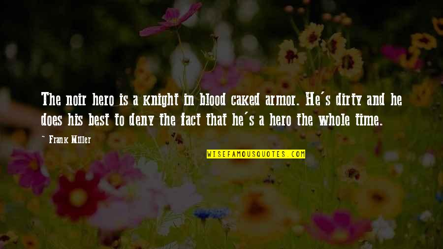 Sharpe's Rifles Quotes By Frank Miller: The noir hero is a knight in blood