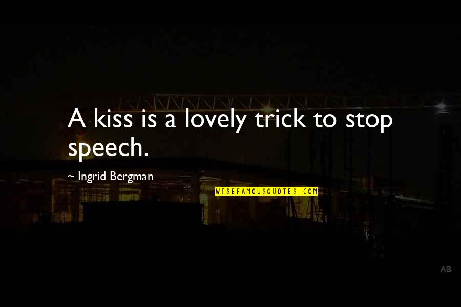 Sharpe's Rifles Quotes By Ingrid Bergman: A kiss is a lovely trick to stop