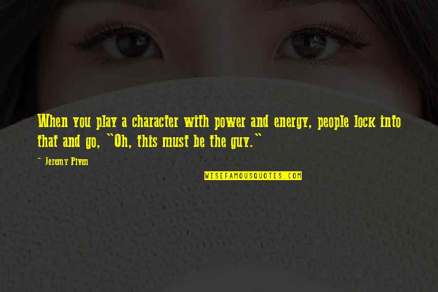 Sharpe's Rifles Quotes By Jeremy Piven: When you play a character with power and