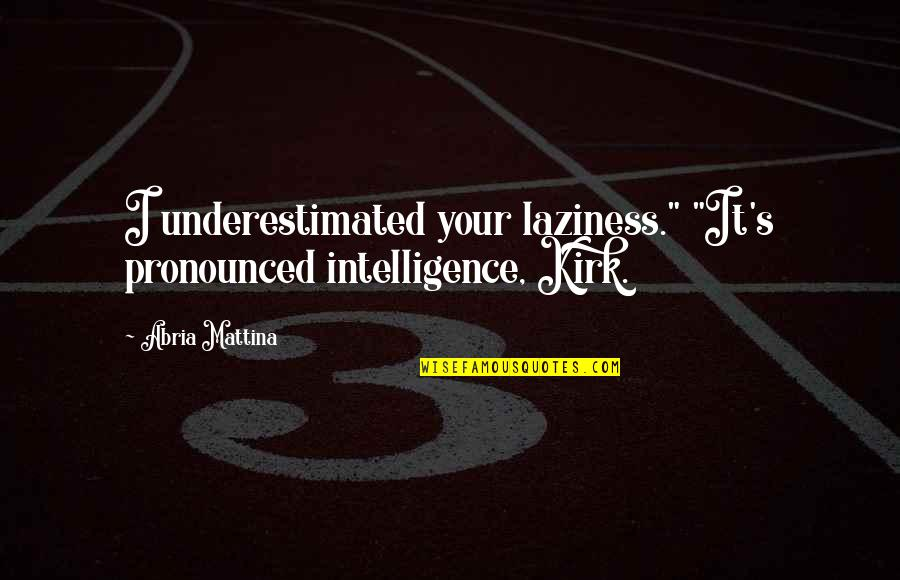 "Sharry Maan Quotes By Abria Mattina: I underestimated your laziness."" ""It's pronounced intelligence, Kirk."