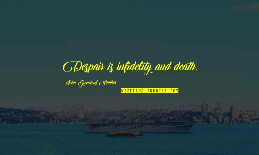 Sharry Maan Quotes By John Greenleaf Whittier: Despair is infidelity and death.