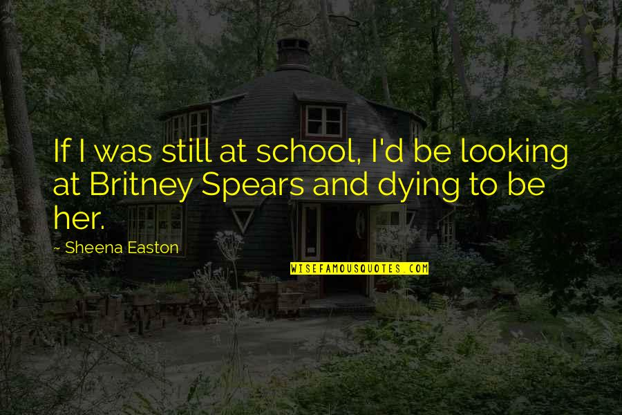 Sharry Maan Quotes By Sheena Easton: If I was still at school, I'd be