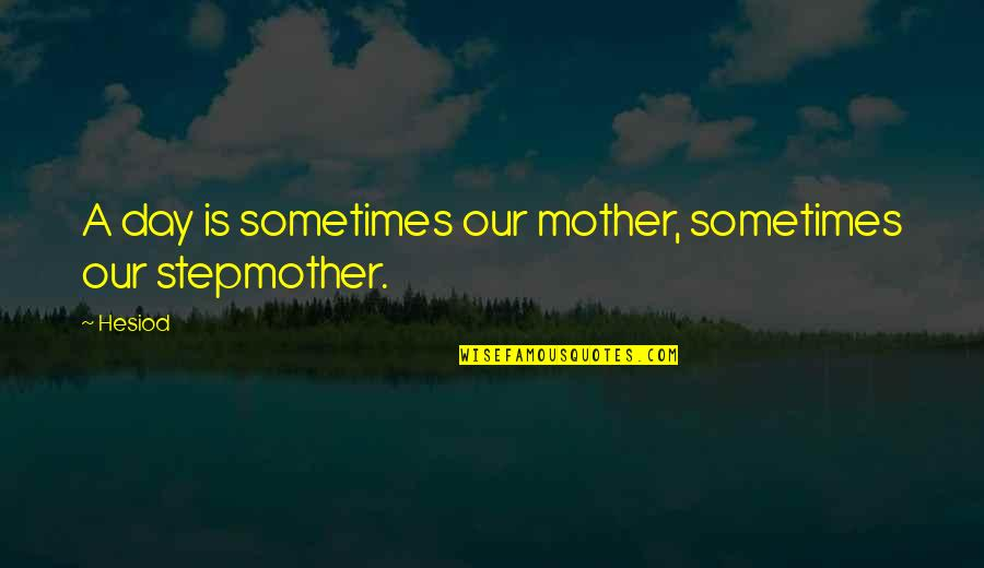 Shaston Quotes By Hesiod: A day is sometimes our mother, sometimes our