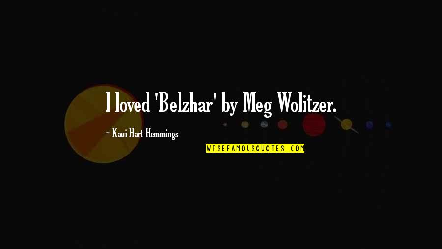 Shaston Quotes By Kaui Hart Hemmings: I loved 'Belzhar' by Meg Wolitzer.