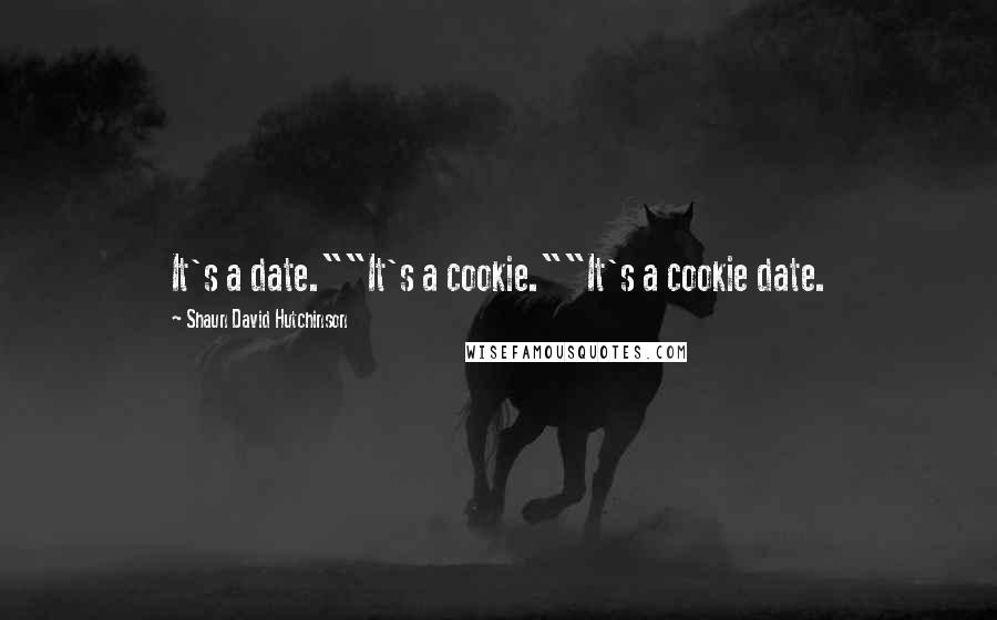 "Shaun David Hutchinson quotes: It's a date.""""It's a cookie.""""It's a cookie date."
