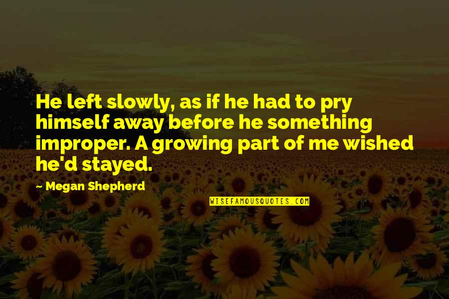 Shaun Suisham Quotes By Megan Shepherd: He left slowly, as if he had to