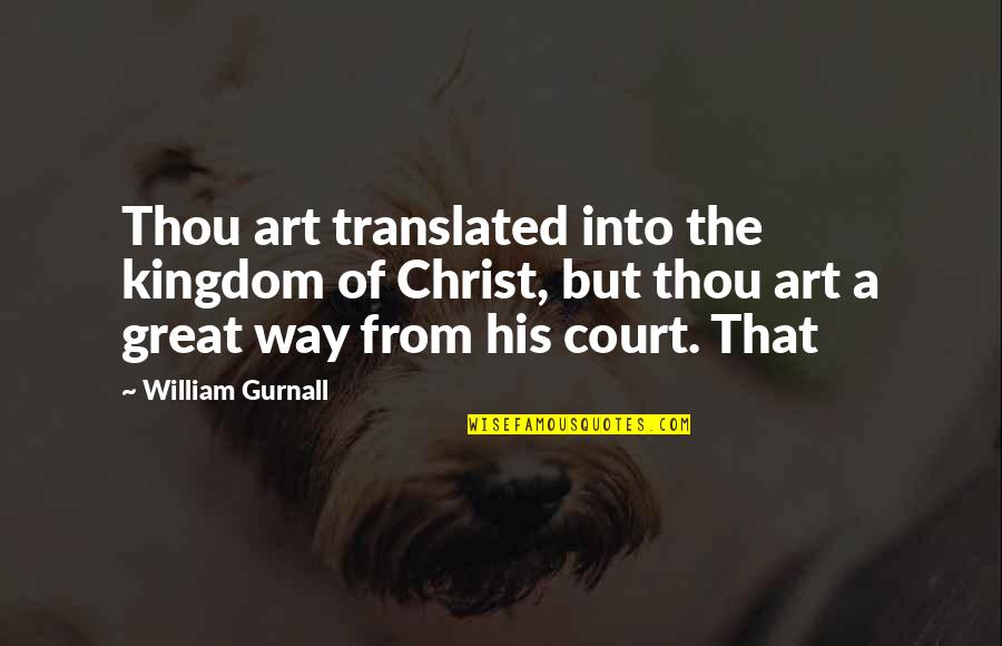 Shaun Suisham Quotes By William Gurnall: Thou art translated into the kingdom of Christ,