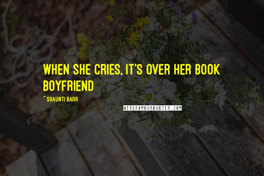 Shaunti Barr quotes: When she cries, It's over her book boyfriend