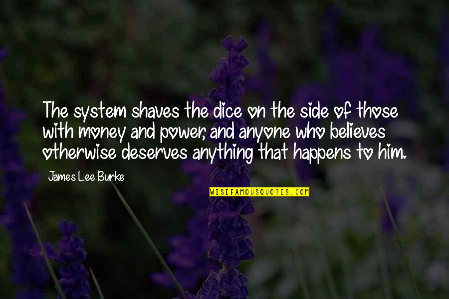 Shaves Quotes By James Lee Burke: The system shaves the dice on the side