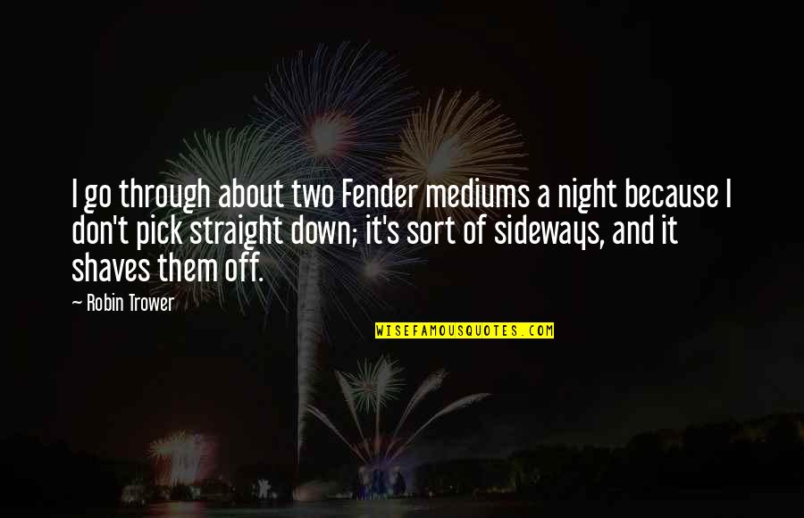 Shaves Quotes By Robin Trower: I go through about two Fender mediums a