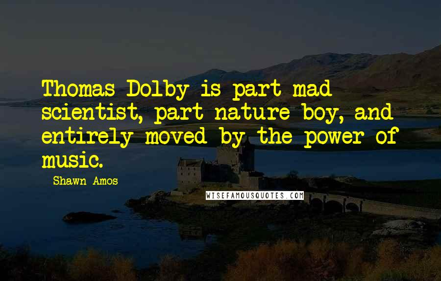 Shawn Amos quotes: Thomas Dolby is part mad scientist, part nature boy, and entirely moved by the power of music.