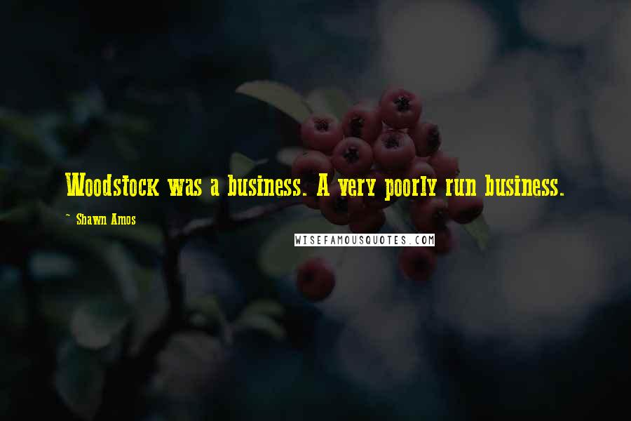 Shawn Amos quotes: Woodstock was a business. A very poorly run business.