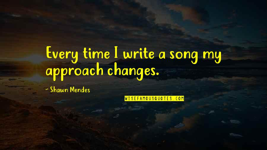 Shawn Mendes Best Quotes By Shawn Mendes: Every time I write a song my approach