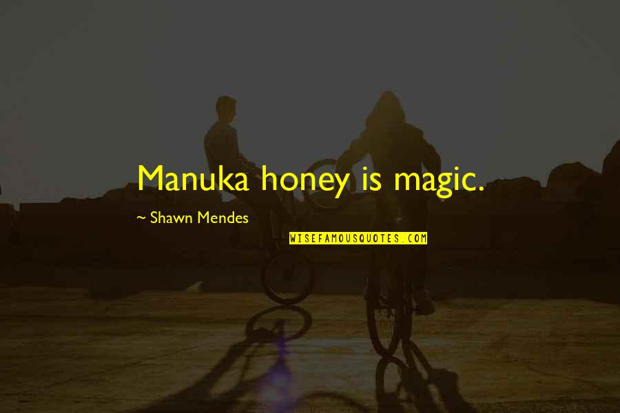 Shawn Mendes Best Quotes By Shawn Mendes: Manuka honey is magic.