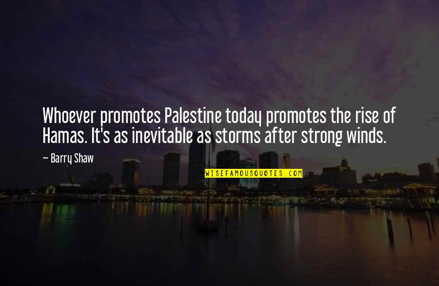 Shaw's Quotes By Barry Shaw: Whoever promotes Palestine today promotes the rise of