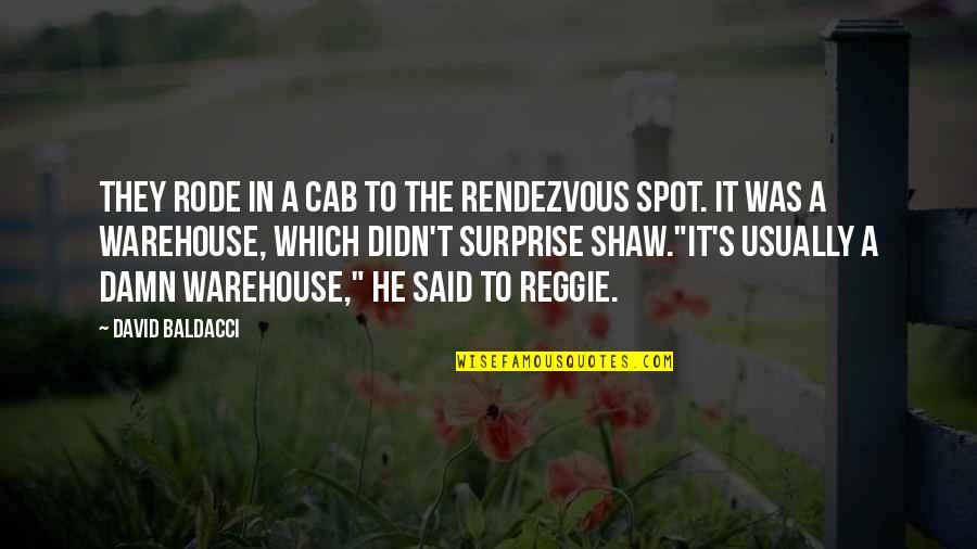 Shaw's Quotes By David Baldacci: They rode in a cab to the rendezvous