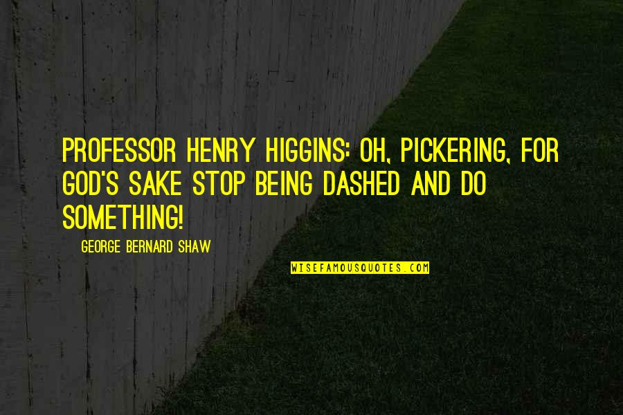 Shaw's Quotes By George Bernard Shaw: Professor Henry Higgins: Oh, Pickering, for God's sake
