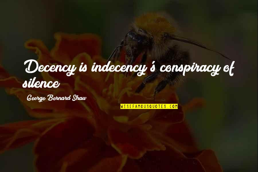 Shaw's Quotes By George Bernard Shaw: Decency is indecency's conspiracy of silence