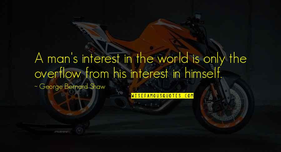 Shaw's Quotes By George Bernard Shaw: A man's interest in the world is only
