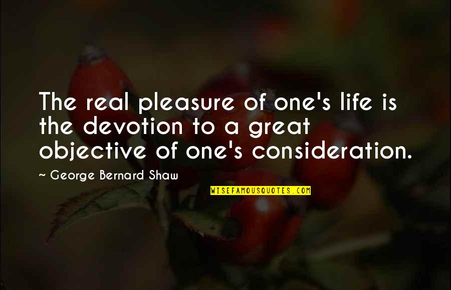 Shaw's Quotes By George Bernard Shaw: The real pleasure of one's life is the