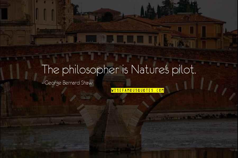 Shaw's Quotes By George Bernard Shaw: The philosopher is Nature's pilot.