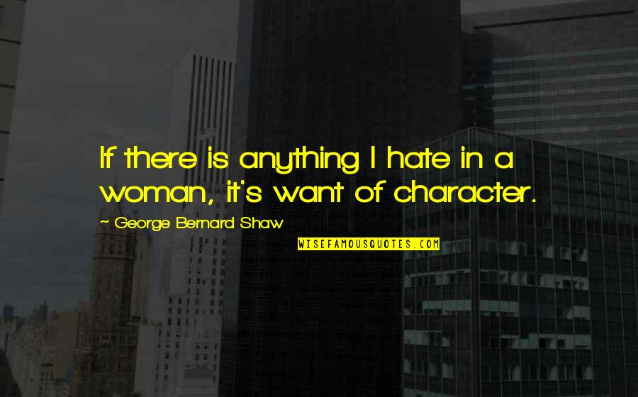 Shaw's Quotes By George Bernard Shaw: If there is anything I hate in a