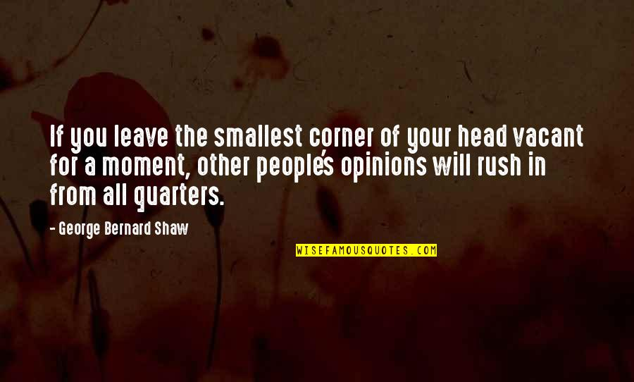 Shaw's Quotes By George Bernard Shaw: If you leave the smallest corner of your