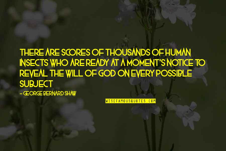 Shaw's Quotes By George Bernard Shaw: There are scores of thousands of human insects