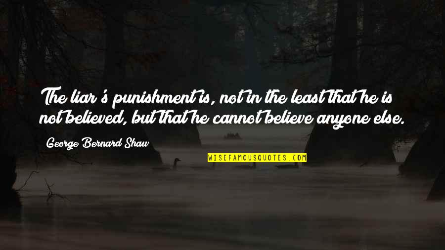 Shaw's Quotes By George Bernard Shaw: The liar's punishment is, not in the least