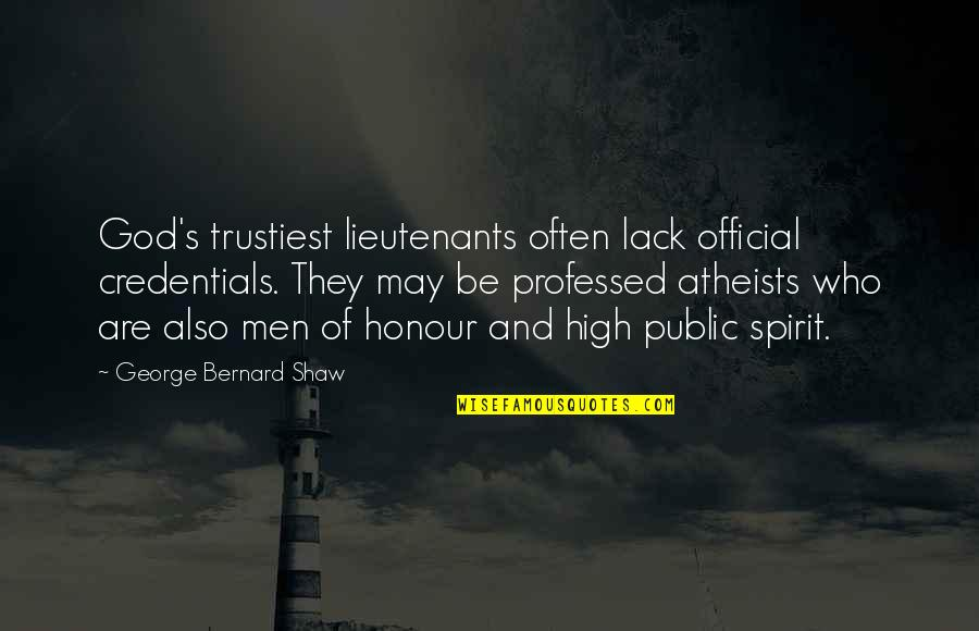 Shaw's Quotes By George Bernard Shaw: God's trustiest lieutenants often lack official credentials. They