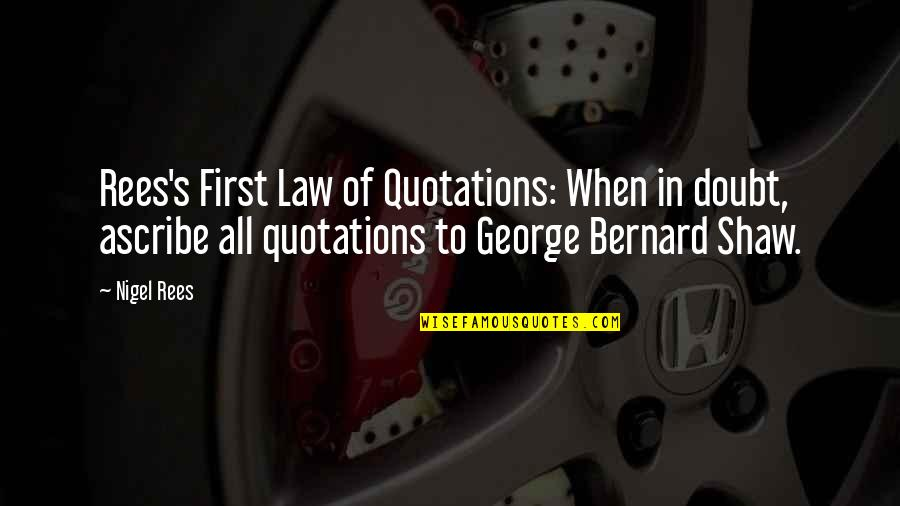 Shaw's Quotes By Nigel Rees: Rees's First Law of Quotations: When in doubt,