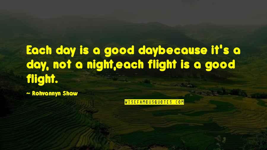 Shaw's Quotes By Rohvannyn Shaw: Each day is a good daybecause it's a
