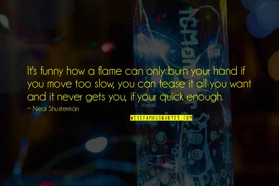Shaxx Crucible Quotes By Neal Shusterman: It's funny how a flame can only burn