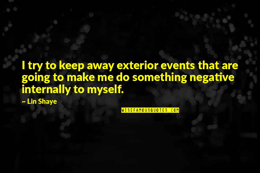 Shaye Quotes By Lin Shaye: I try to keep away exterior events that