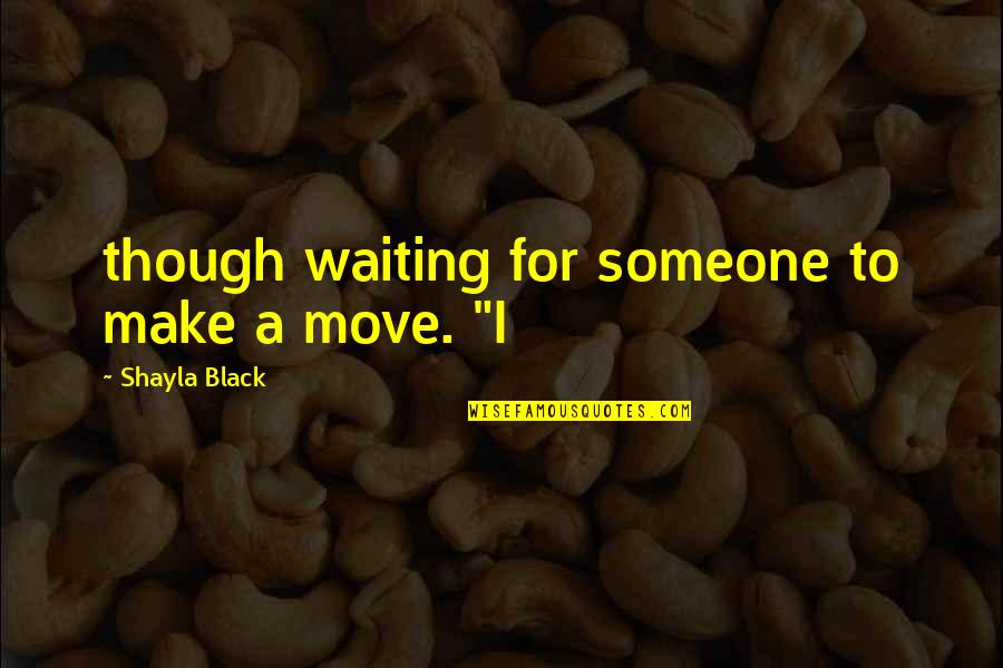 Shayla Black Quotes By Shayla Black: though waiting for someone to make a move.