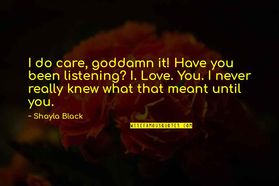 Shayla Black Quotes By Shayla Black: I do care, goddamn it! Have you been