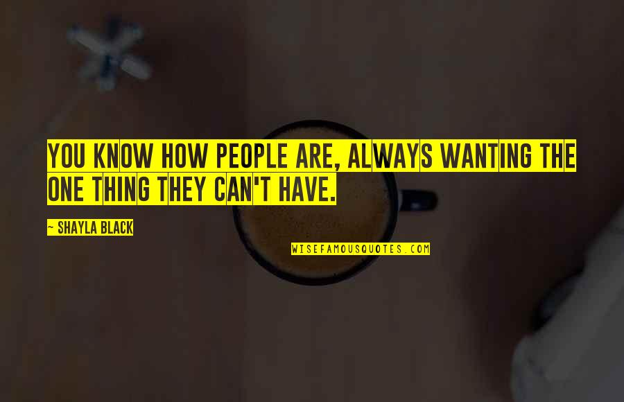 Shayla Black Quotes By Shayla Black: You know how people are, always wanting the