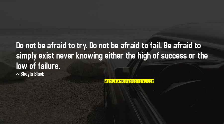 Shayla Black Quotes By Shayla Black: Do not be afraid to try. Do not