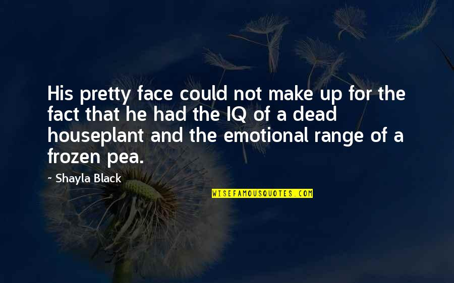 Shayla Black Quotes By Shayla Black: His pretty face could not make up for