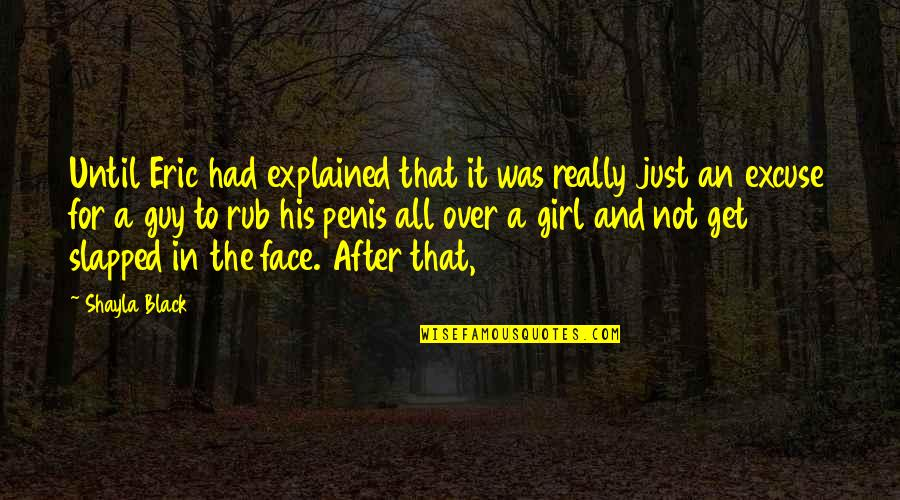 Shayla Black Quotes By Shayla Black: Until Eric had explained that it was really