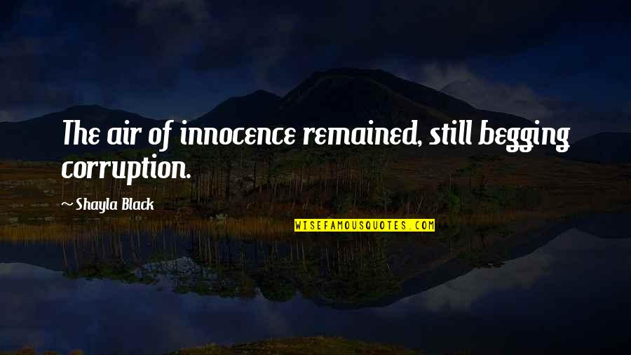 Shayla Black Quotes By Shayla Black: The air of innocence remained, still begging corruption.